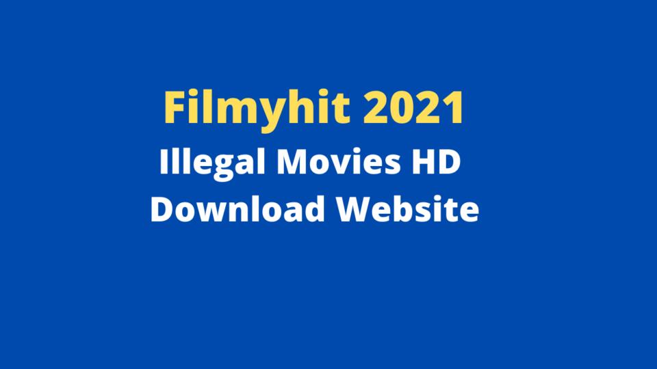 Filmyhit 2021: Filmyhit Illegal Movies HD Download Website