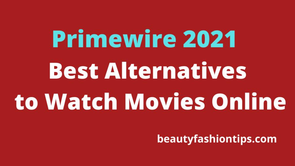 Primewire 2021 – Best Alternatives to Watch Movies Online