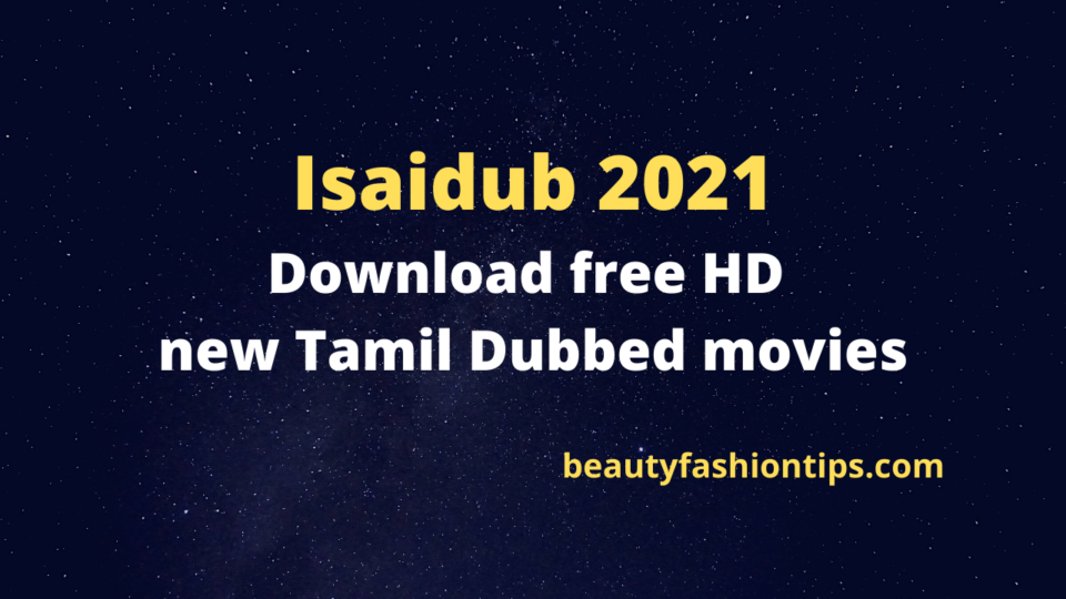 Isaidub 2021: Download free HD new Tamil Dubbed movies